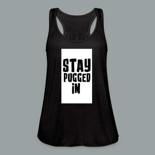 Stay Pugged In Clothing - Women's Flowy Tank Top by Bella