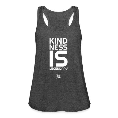 Kindness is Legendary - Women's Flowy Tank Top by Bella