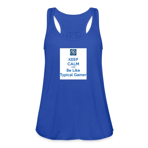 keep calm and be like typical gamer - Women's Flowy Tank Top by Bella