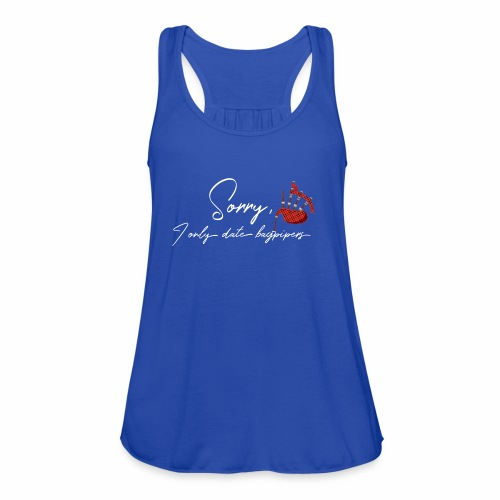 Sorry I only date bagpipers white lettering - Women's Flowy Tank Top by Bella