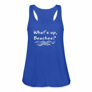 What s up beaches Shirt - Women's Flowy Tank Top by Bella