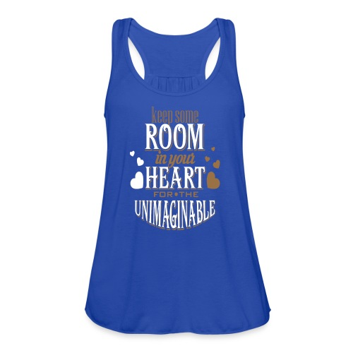 Keep Some ROOM In Your HEART For The UNIMAGINABLE - Women's Flowy Tank Top by Bella