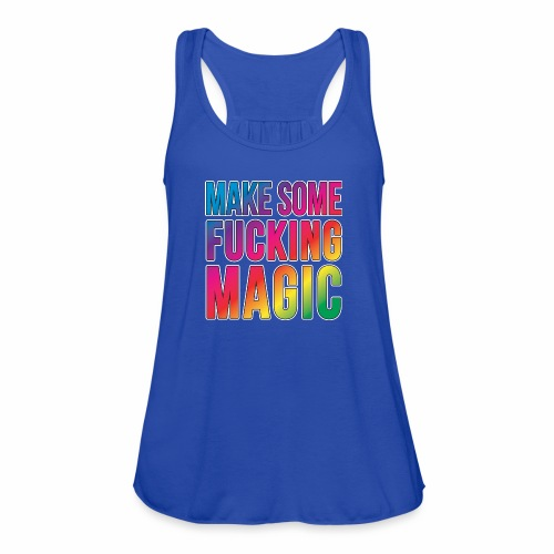 MAKE SOME FUCKING MAGIC - Women's Flowy Tank Top by Bella