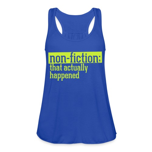 non fiction.png - Women's Flowy Tank Top by Bella