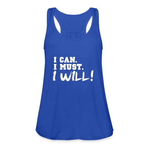 I Can. I Must. I Will! - Women's Flowy Tank Top by Bella
