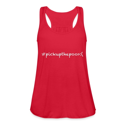 Pick up the poo dog shirt - Women's Flowy Tank Top by Bella
