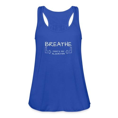 breathe - that's my algorithm - Women's Flowy Tank Top by Bella