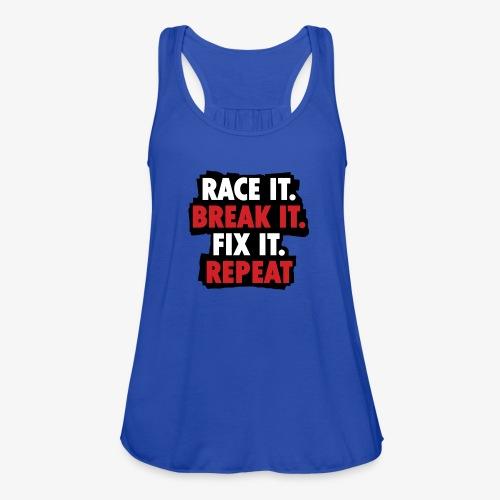 race it break it fix it repeat - Women's Flowy Tank Top by Bella