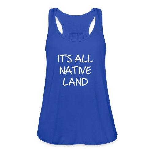 It's All Native Land - Women's Flowy Tank Top by Bella