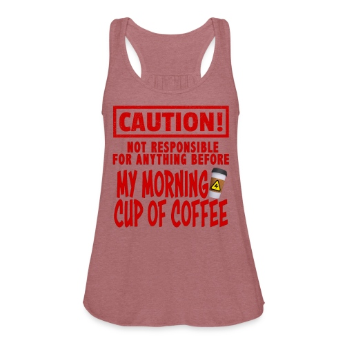 Not responsible for anything before my COFFEE - Women's Flowy Tank Top by Bella