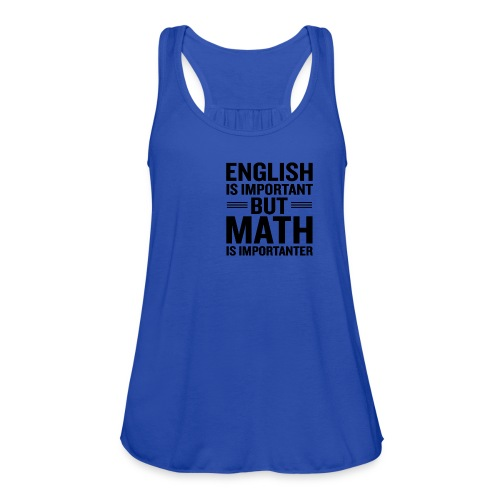 English Is Important But Math Is Importanter merch - Women's Flowy Tank Top by Bella