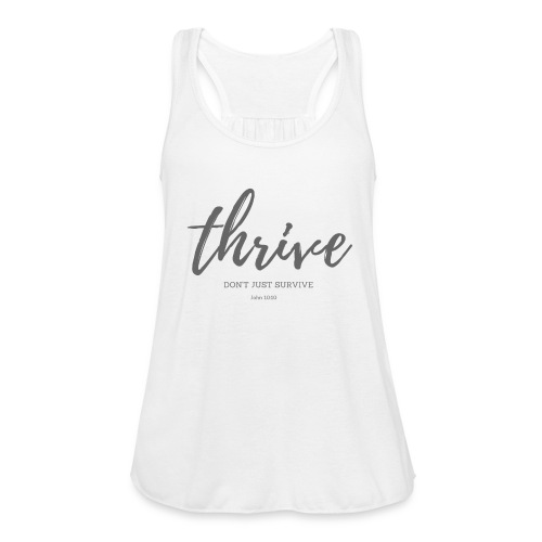 Thrive, don't just survive - Women's Flowy Tank Top by Bella