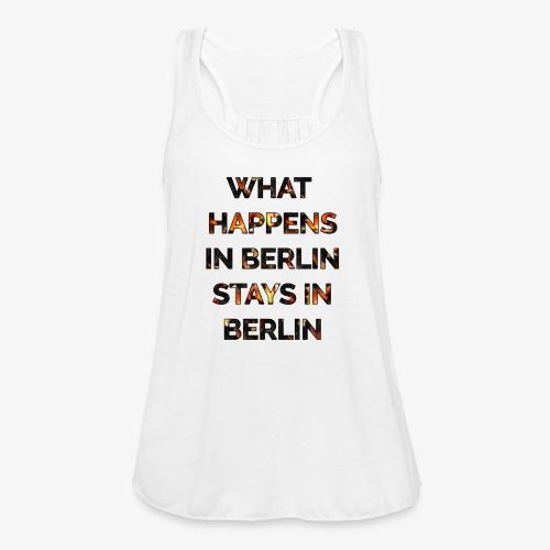 WHAT HAPPENS IN BERLIN STAYS IN BERLIN - Women's Flowy Tank Top by Bella