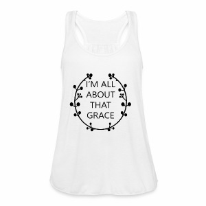 IM ALL ABOUT THAT GRACE - Women's Flowy Tank Top by Bella