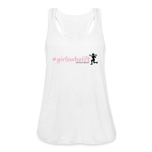 Girls who lift - Women's Flowy Tank Top by Bella