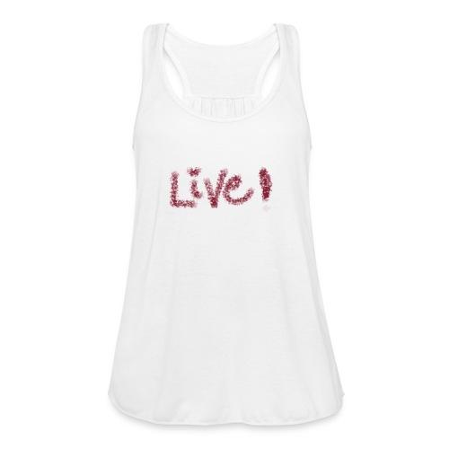 Live - Women's Flowy Tank Top by Bella