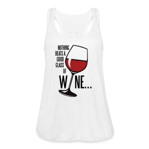 Nothing Beats a Good Glass of Wine - Women's Flowy Tank Top by Bella