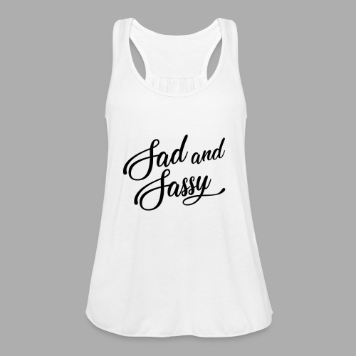 Sad and Sassy - Women's Flowy Tank Top by Bella