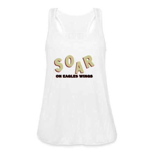 soar on eagles wings - Women's Flowy Tank Top by Bella