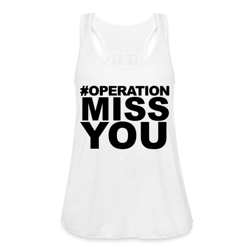 Operation Miss You - Women's Flowy Tank Top by Bella