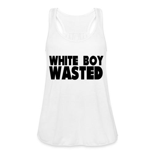 White Boy Wasted - Women's Flowy Tank Top by Bella