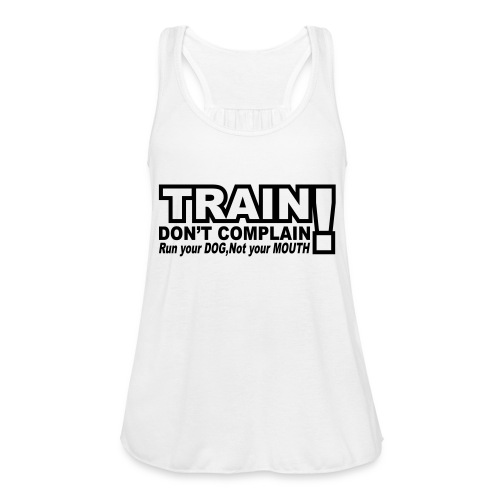 Train, Don't Complain - Dog - Women's Flowy Tank Top by Bella