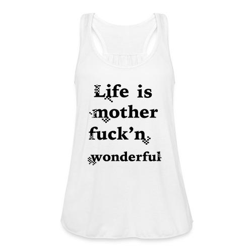 wonderful life - Women's Flowy Tank Top by Bella