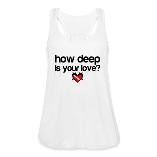 How Deep is your Love - Women's Flowy Tank Top by Bella