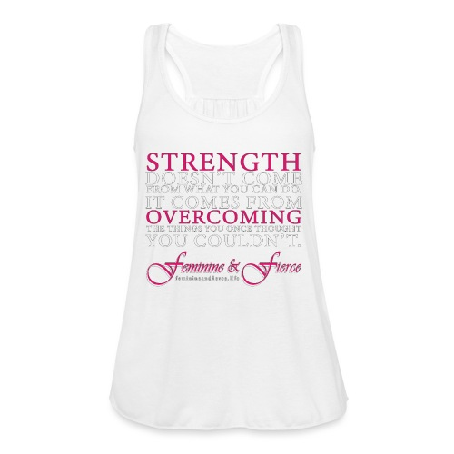 Strength Doesn't Come from - Feminine and Fierce - Women's Flowy Tank Top by Bella