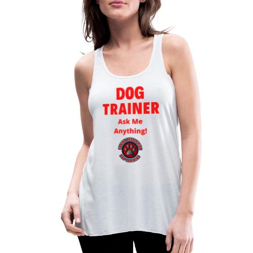 Dog Trainer Ask Me Anything - Women's Flowy Tank Top by Bella