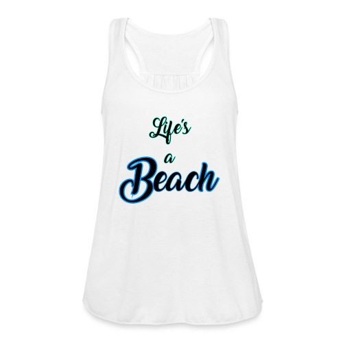 Life's a Beach - Women's Flowy Tank Top by Bella