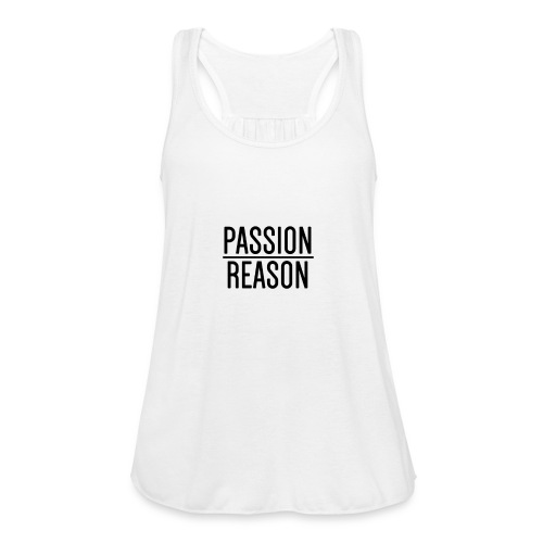 Passion Over Reason - Women's Flowy Tank Top by Bella