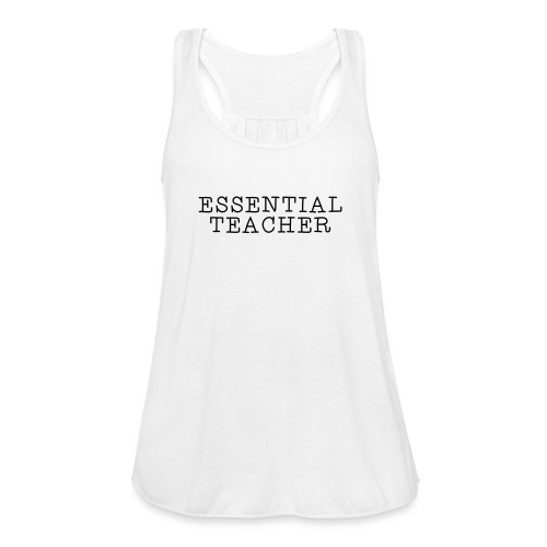 Essential Teacher Quarantine T-shirts - Women's Flowy Tank Top by Bella