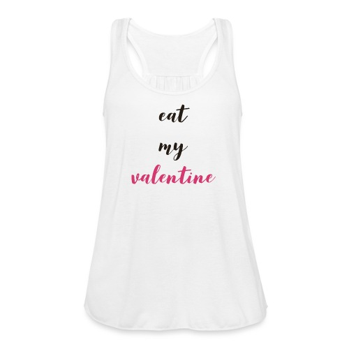 Eat my Valentine! - Women's Flowy Tank Top by Bella