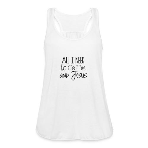 All I need is Coffee & Jesus - Women's Flowy Tank Top by Bella