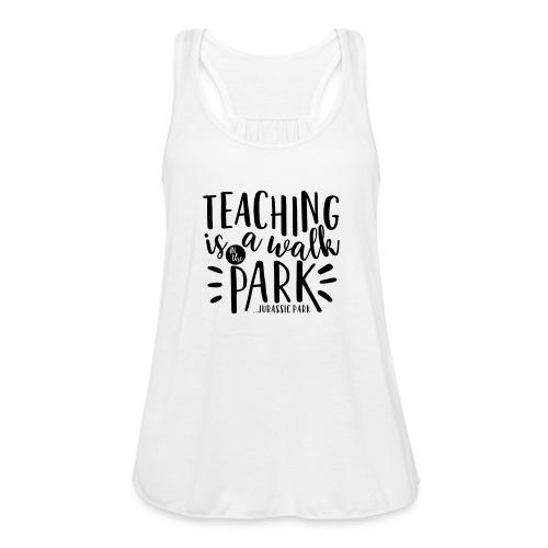 Teaching is a Walk in the Park... Jurassic Park - Women's Flowy Tank Top by Bella
