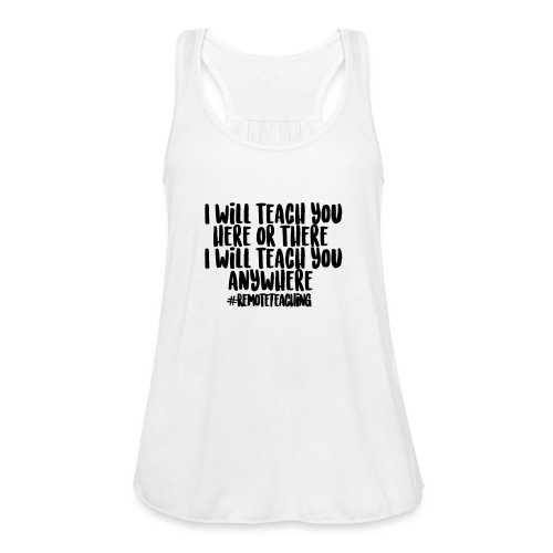 I will teach you here or there #RemoteTeaching - Women's Flowy Tank Top by Bella