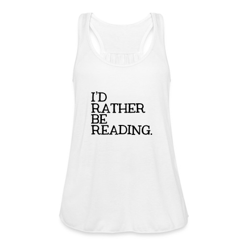 I'd Rather Be Reading Bookworm Book Lover T-shirt - Women's Flowy Tank Top by Bella