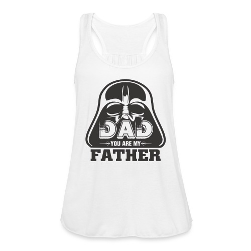 Dad You Are My Father, Happy Father's Day 2019 - Women's Flowy Tank Top by Bella
