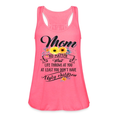 Mom, No Matter What Life Throws At You, Mother Day - Women's Flowy Tank Top by Bella