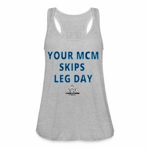 your mcm skips leg day blue - Women's Flowy Tank Top by Bella