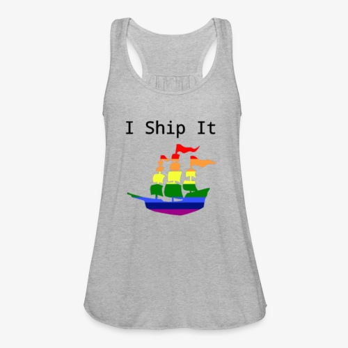i ship it - Women's Flowy Tank Top by Bella