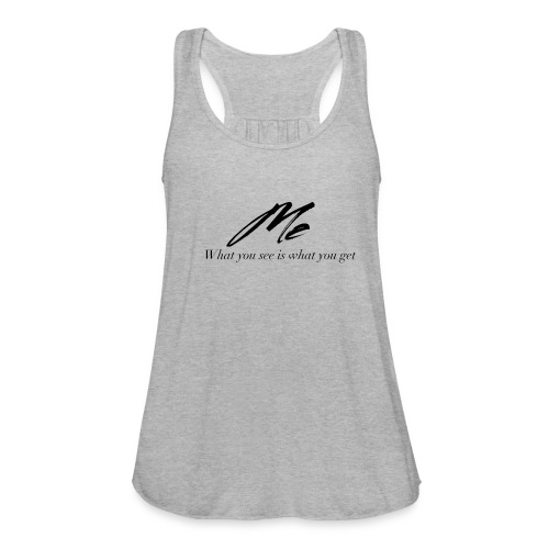 What you see is what you get - Women's Flowy Tank Top by Bella