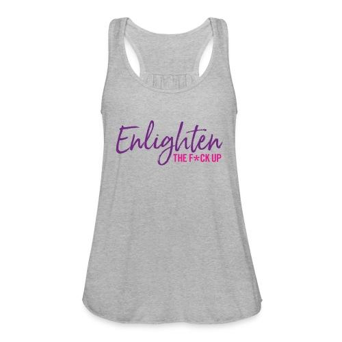 Enlighten the f*ck up (purple & pink) - Women's Flowy Tank Top by Bella