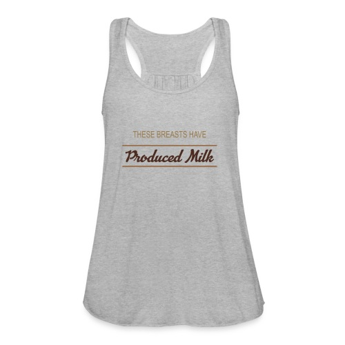These Breasts Have Produced Milk #2 - Women's Flowy Tank Top by Bella