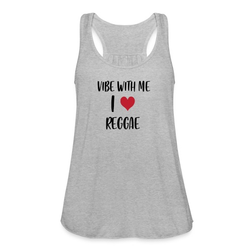 Vibe With Me I Love Reggae - Women's Flowy Tank Top by Bella