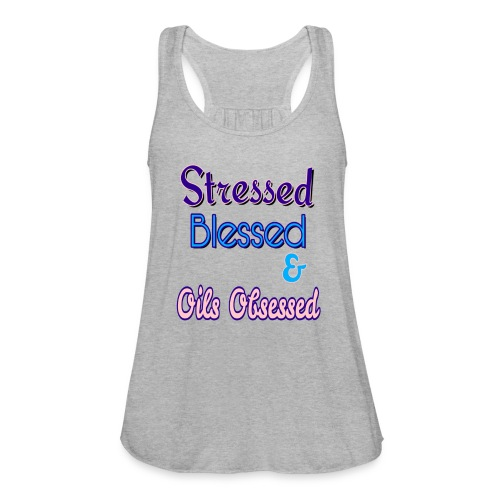 Stressed Blessed Essential Oils Obsessed - Women's Flowy Tank Top by Bella