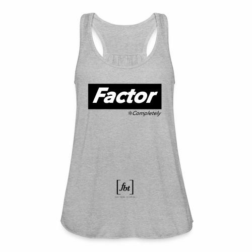 Factor Completely [fbt] - Women's Flowy Tank Top by Bella