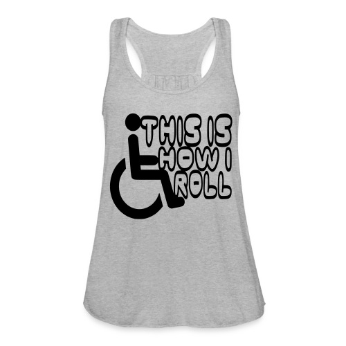 This is how i rol. wheelchair fun, lul, humor - Women's Flowy Tank Top by Bella