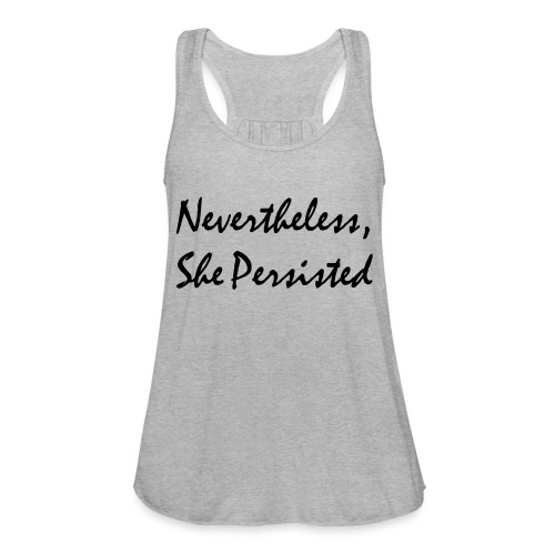 Nevertheless, She Persisted - Women's Flowy Tank Top by Bella